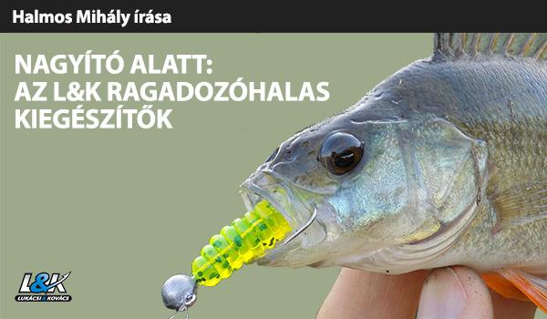 Nagyító alatt: Az L&K ragadozóhalas kiegészítők