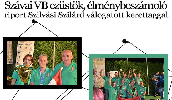 Szávai VB ezüstök – élménybeszámoló riport Szilvási Szilárd válogatott kerettaggal