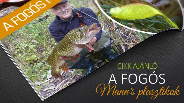 A fogós Mann's plasztikok -- Pergető fegyver a nagy rablóhalak ellen!